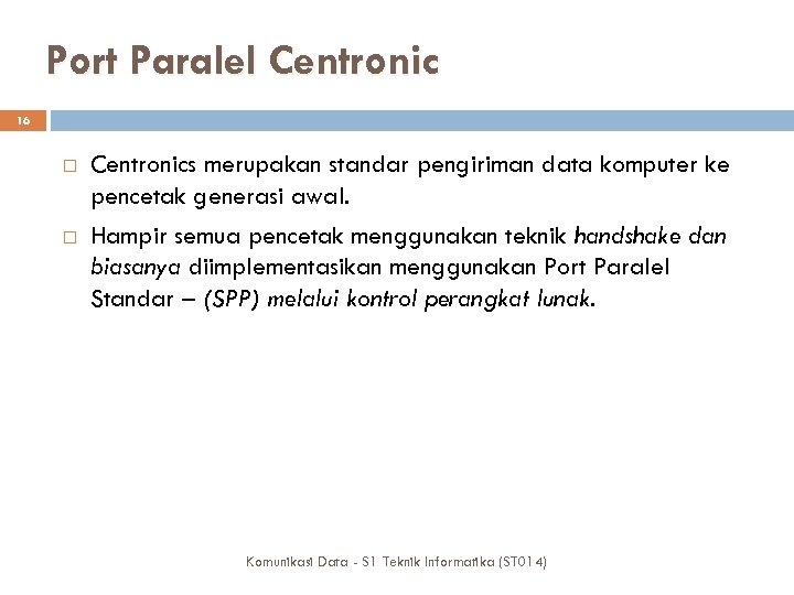 Port Paralel Centronic 16 Centronics merupakan standar pengiriman data komputer ke pencetak generasi awal.