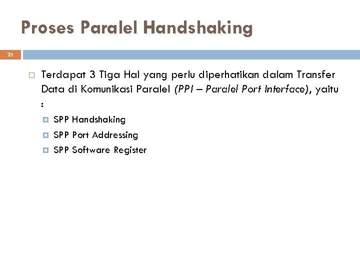 Proses Paralel Handshaking 21 Terdapat 3 Tiga Hal yang perlu diperhatikan dalam Transfer Data