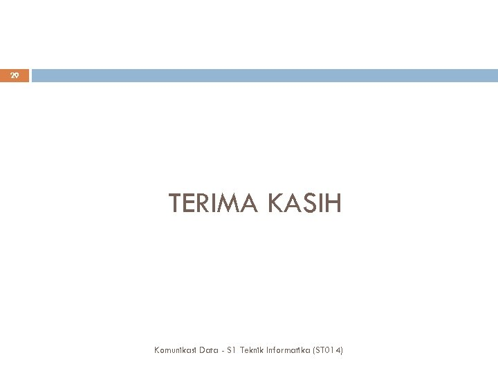 29 TERIMA KASIH Komunikasi Data - S 1 Teknik Informatika (ST 014)