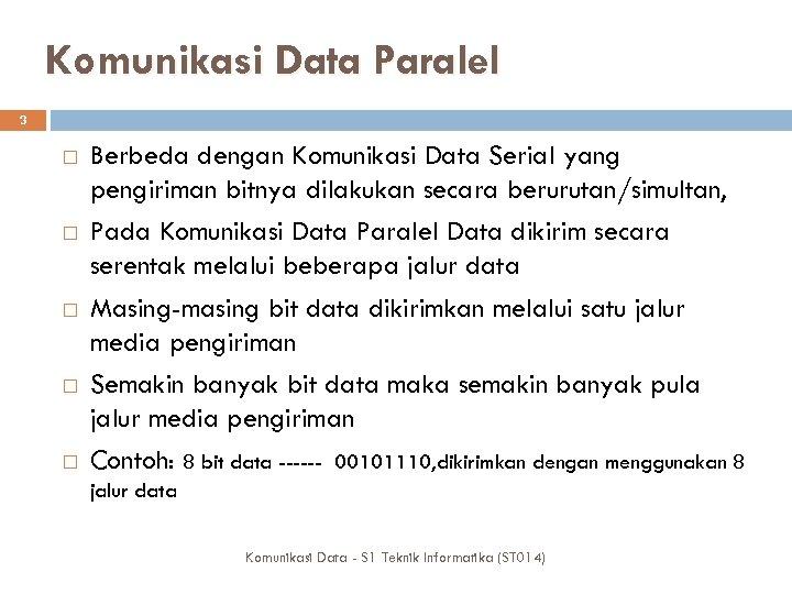 Komunikasi Data Paralel 3 Berbeda dengan Komunikasi Data Serial yang pengiriman bitnya dilakukan secara