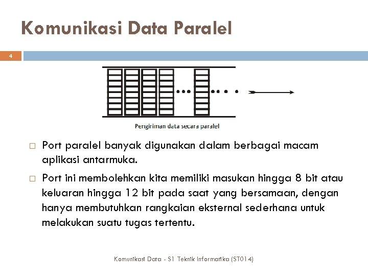 Komunikasi Data Paralel 4 Port paralel banyak digunakan dalam berbagai macam aplikasi antarmuka. Port