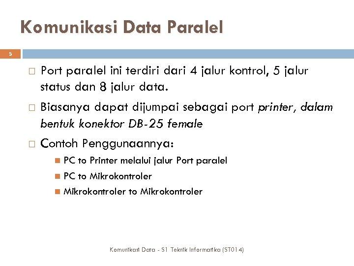 Komunikasi Data Paralel 5 Port paralel ini terdiri dari 4 jalur kontrol, 5 jalur