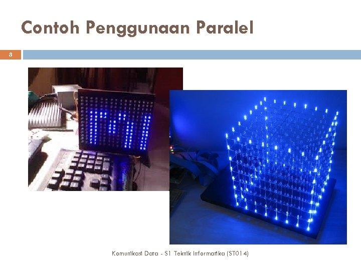Contoh Penggunaan Paralel 8 Komunikasi Data - S 1 Teknik Informatika (ST 014)