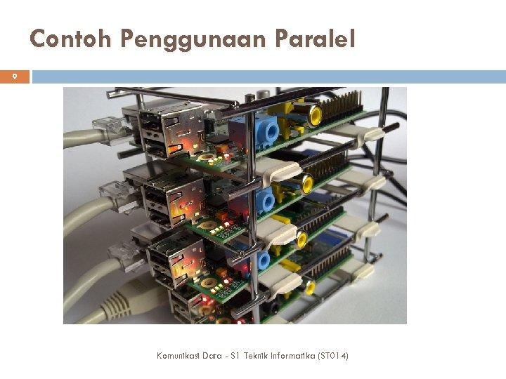 Contoh Penggunaan Paralel 9 Komunikasi Data - S 1 Teknik Informatika (ST 014)
