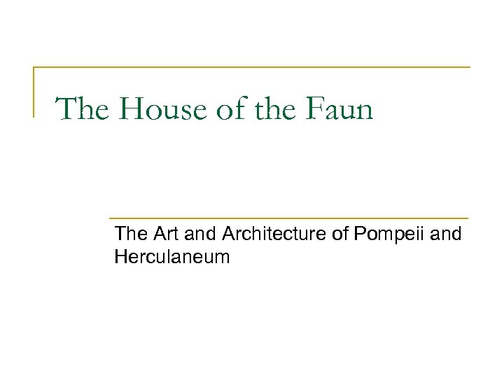 The House of the Faun The Art and Architecture of Pompeii and Herculaneum