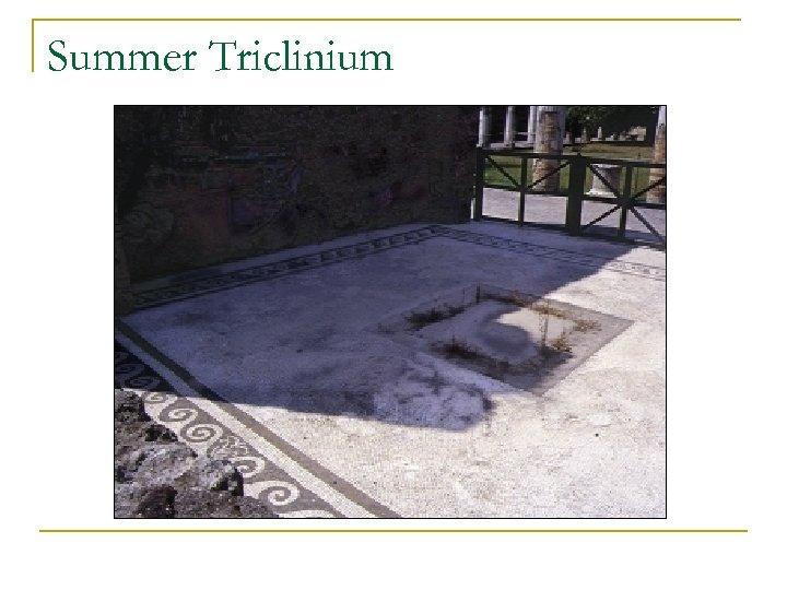Summer Triclinium