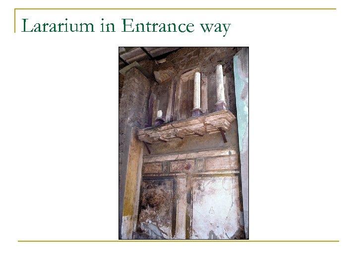 Lararium in Entrance way