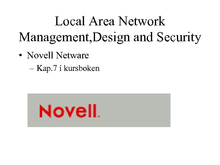 Local Area Network Management, Design and Security • Novell Netware – Kap. 7 i