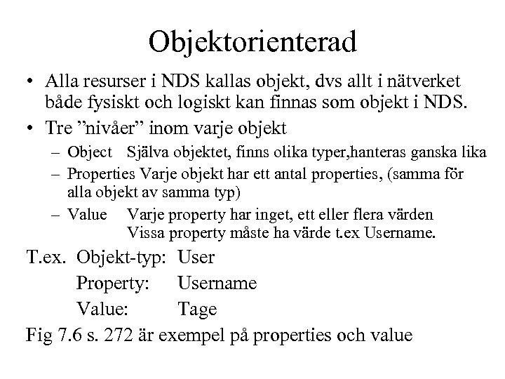 Objektorienterad • Alla resurser i NDS kallas objekt, dvs allt i nätverket både fysiskt