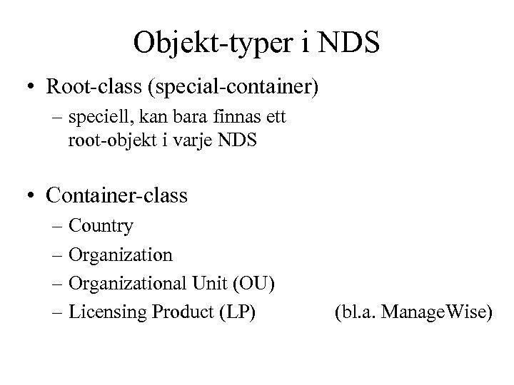 Objekt-typer i NDS • Root-class (special-container) – speciell, kan bara finnas ett root-objekt i