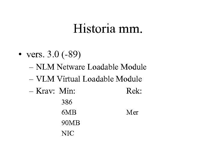 Historia mm. • vers. 3. 0 (-89) – NLM Netware Loadable Module – VLM