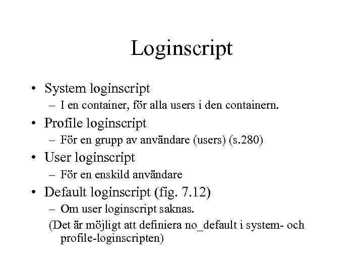 Loginscript • System loginscript – I en container, för alla users i den containern.