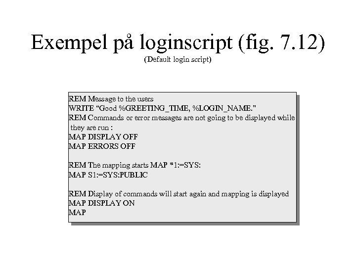 Exempel på loginscript (fig. 7. 12) (Default login script) REM Message to the users