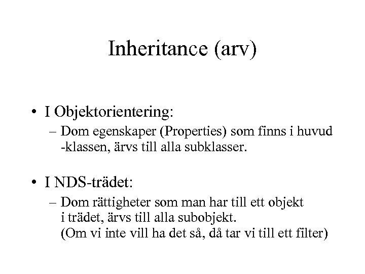 Inheritance (arv) • I Objektorientering: – Dom egenskaper (Properties) som finns i huvud -klassen,