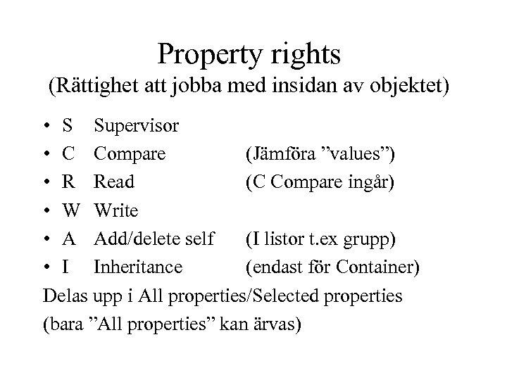 Property rights (Rättighet att jobba med insidan av objektet) • S Supervisor • C