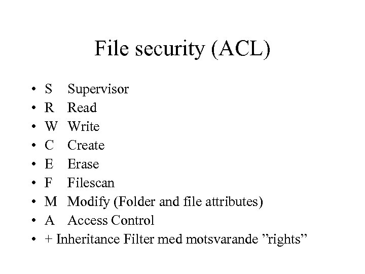 File security (ACL) • • • S Supervisor R Read W Write C Create