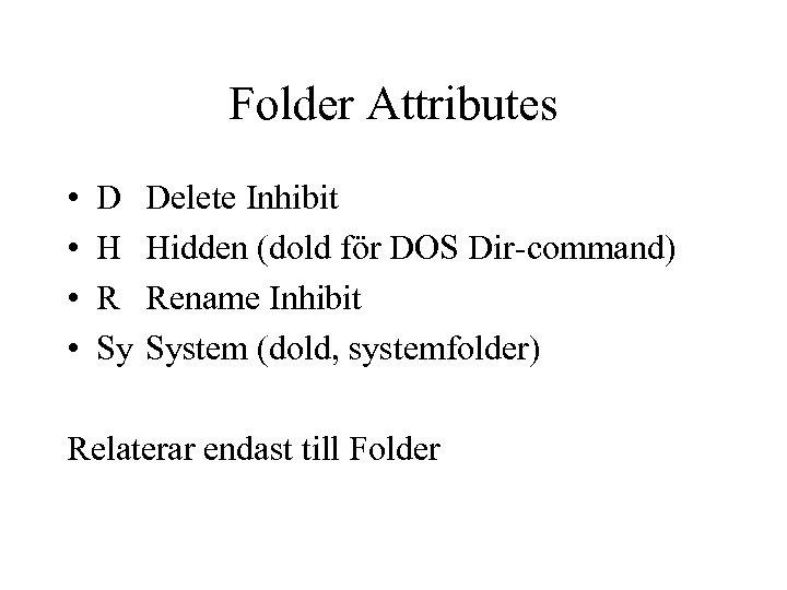 Folder Attributes • • D H R Sy Delete Inhibit Hidden (dold för DOS