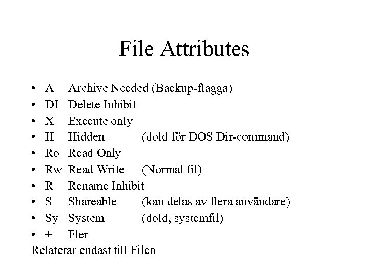 File Attributes • A Archive Needed (Backup-flagga) • DI Delete Inhibit • X Execute