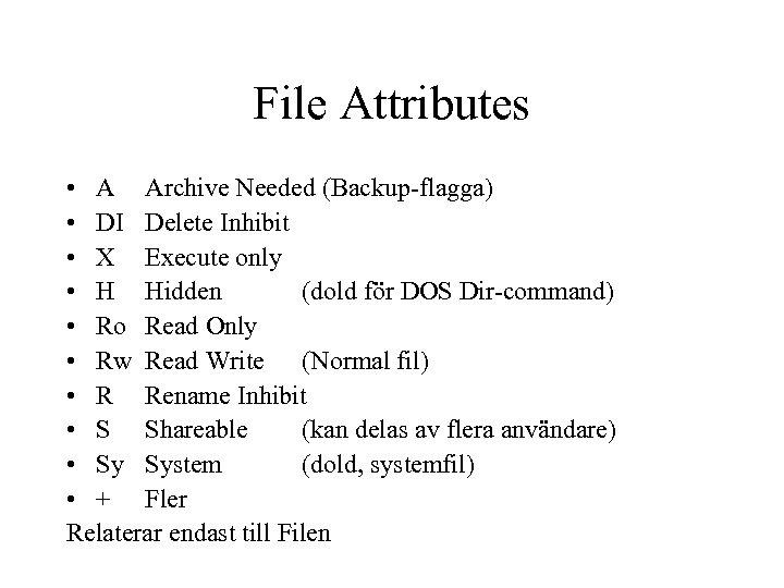 File Attributes • A Archive Needed (Backup-flagga) • DI Delete Inhibit • X Execute