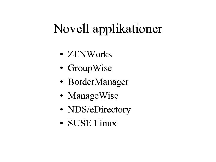 Novell applikationer • • • ZENWorks Group. Wise Border. Manager Manage. Wise NDS/e. Directory