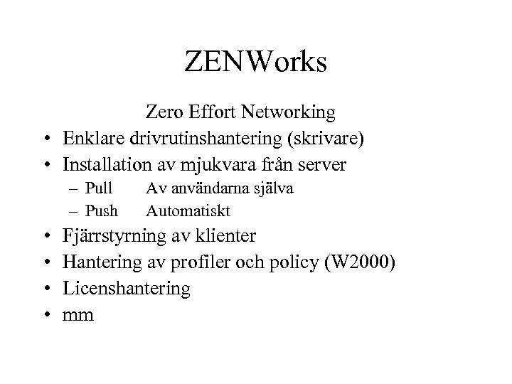 ZENWorks Zero Effort Networking • Enklare drivrutinshantering (skrivare) • Installation av mjukvara från server