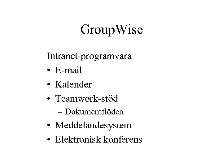 Group. Wise Intranet-programvara • E-mail • Kalender • Teamwork-stöd – Dokumentflöden • Meddelandesystem •