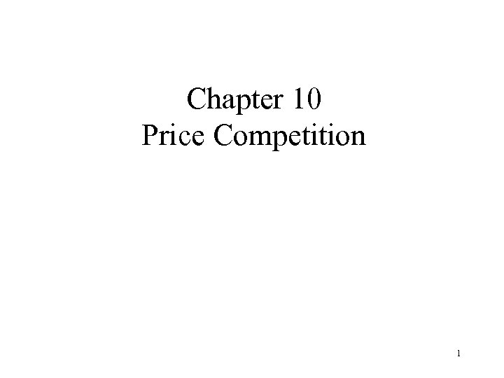 Chapter 10 Price Competition 1