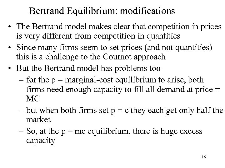Bertrand Equilibrium: modifications • The Bertrand model makes clear that competition in prices is