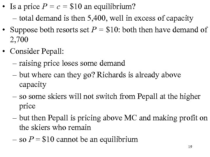 • Is a price P = c = $10 an equilibrium? – total