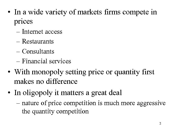 • In a wide variety of markets firms compete in prices – Internet