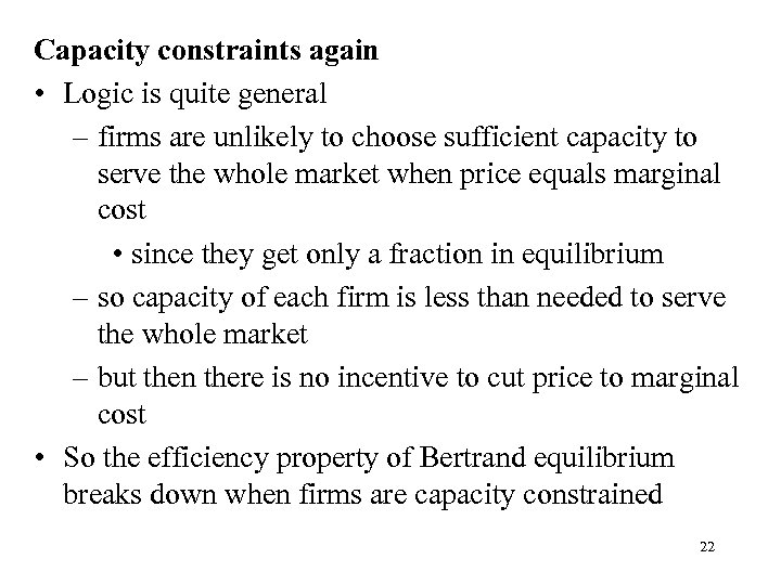 Capacity constraints again • Logic is quite general – firms are unlikely to choose