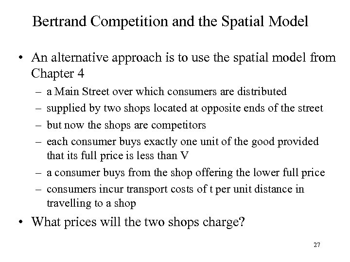 Bertrand Competition and the Spatial Model • An alternative approach is to use the