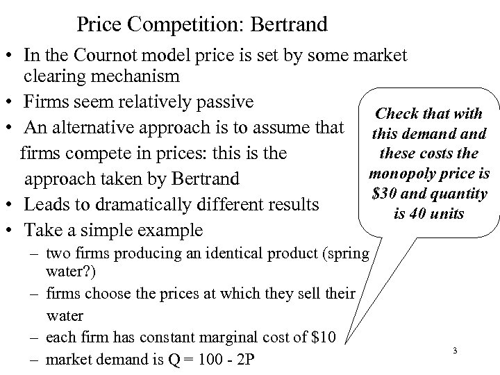 Price Competition: Bertrand • In the Cournot model price is set by some market