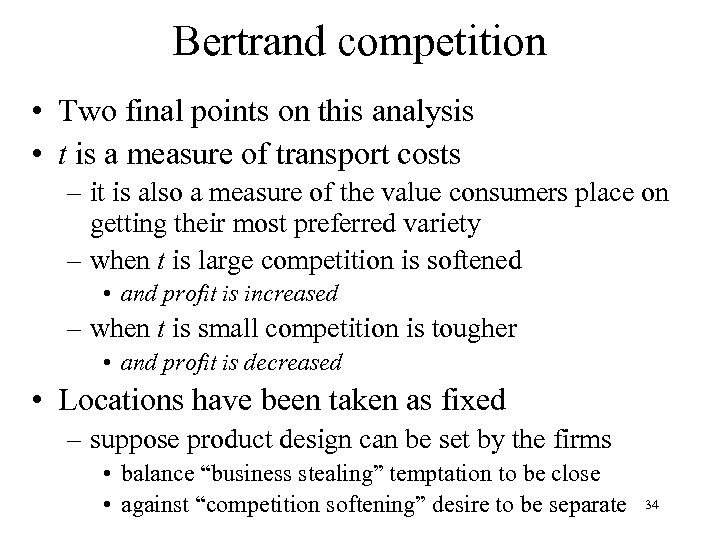 Bertrand competition • Two final points on this analysis • t is a measure