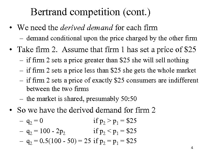 Bertrand competition (cont. ) • We need the derived demand for each firm –