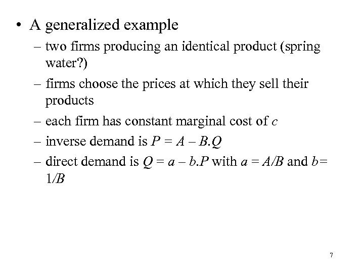 • A generalized example – two firms producing an identical product (spring water?