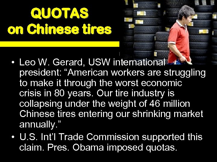 "QUOTAS on Chinese tires • Leo W. Gerard, USW international president: ""American workers are"