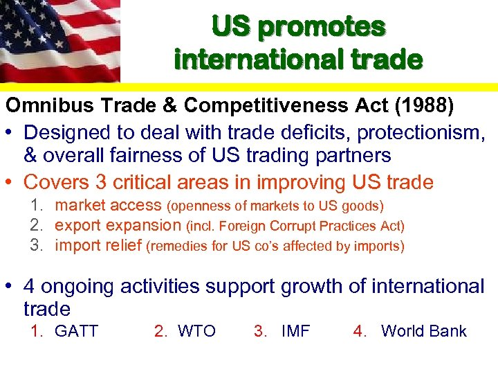US promotes international trade Omnibus Trade & Competitiveness Act (1988) • Designed to deal