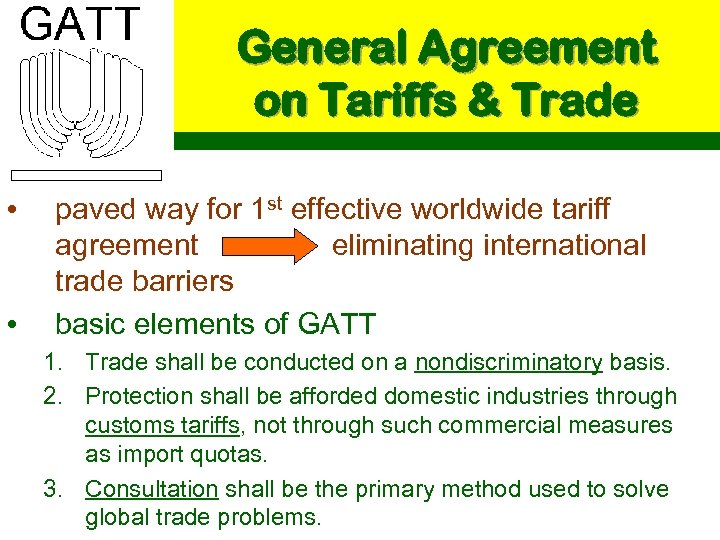General Agreement on Tariffs & Trade • • paved way for 1 st effective