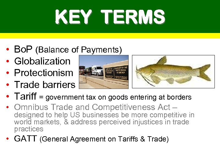 KEY TERMS • • • Bo. P (Balance of Payments) Globalization Protectionism Trade barriers