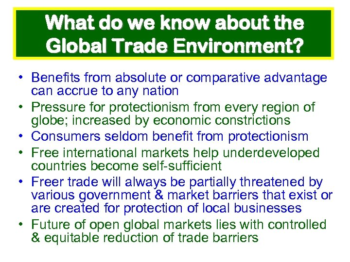 What do we know about the Global Trade Environment? • Benefits from absolute or