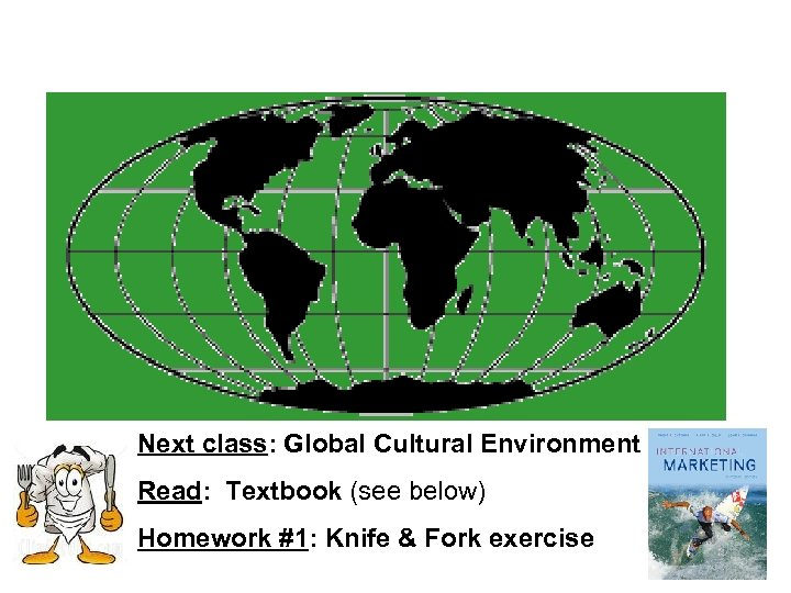 Next class: Global Cultural Environment Read: Textbook (see below) Homework #1: Knife & Fork