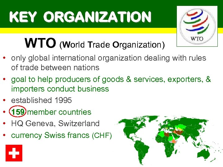 KEY ORGANIZATION WTO (World Trade Organization) • only global international organization dealing with rules