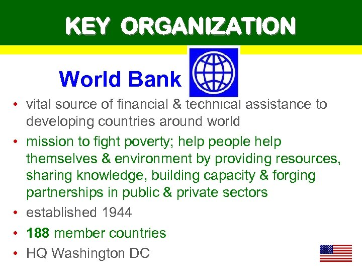 KEY ORGANIZATION World Bank • vital source of financial & technical assistance to developing