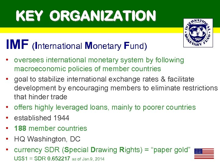 KEY ORGANIZATION IMF (International Monetary Fund) • oversees international monetary system by following macroeconomic