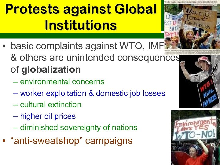 Protests against Global Institutions • basic complaints against WTO, IMF & others are unintended