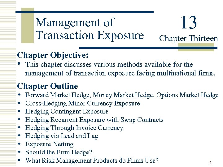 Management of Transaction Exposure 13 Chapter Thirteen Chapter Objective: • This chapter discusses various