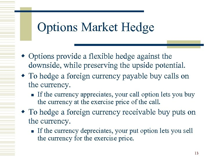 Options Market Hedge w Options provide a flexible hedge against the downside, while preserving