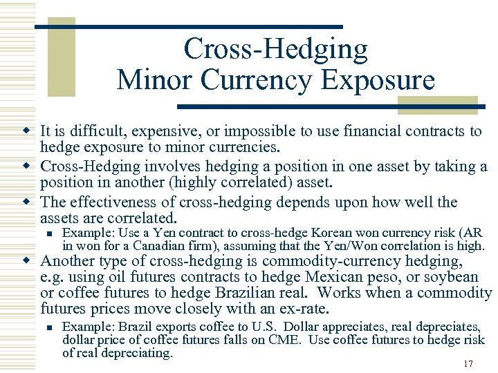 Cross-Hedging Minor Currency Exposure w It is difficult, expensive, or impossible to use financial