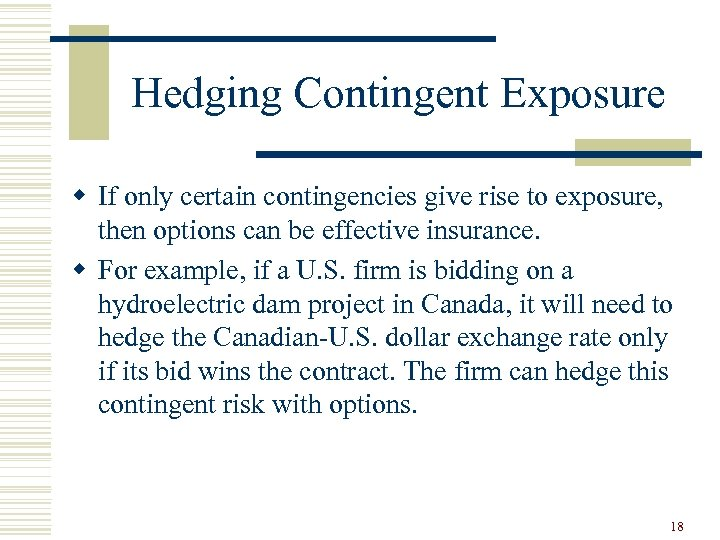 Hedging Contingent Exposure w If only certain contingencies give rise to exposure, then options